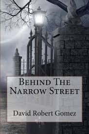 Behind the Narrow Street by David Robert Gomez